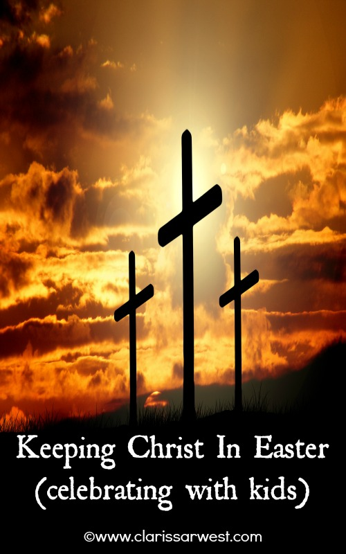 Keeping Christ In Easter (celebrating with kids)