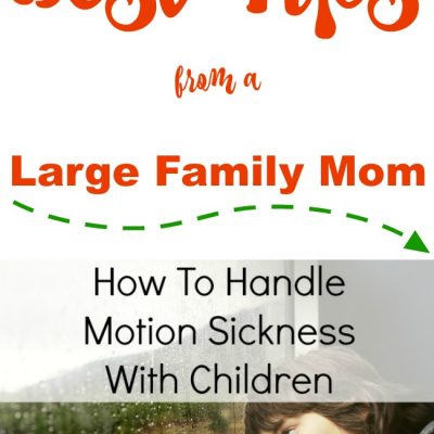 How To Handle Motion Sickness With Children : Best Tips From A Large Family Mom