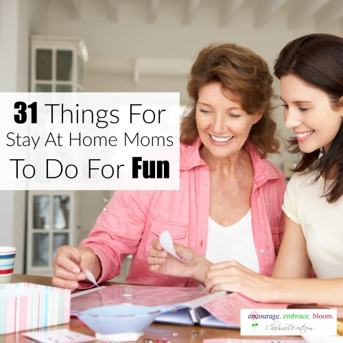 31 Things For Stay At Home Moms To Do For Fun