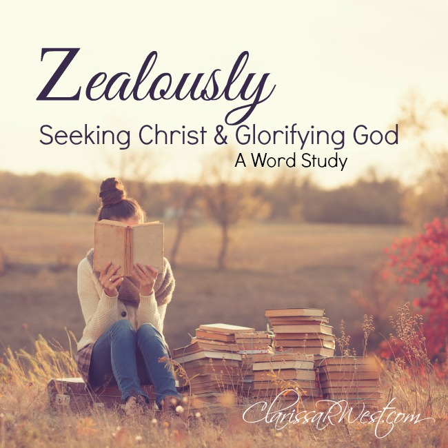 Zealously Seeking Christ & Glorifying God - A Word Study