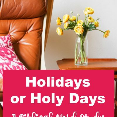 Holidays or Holy Days – A Biblical Word Study