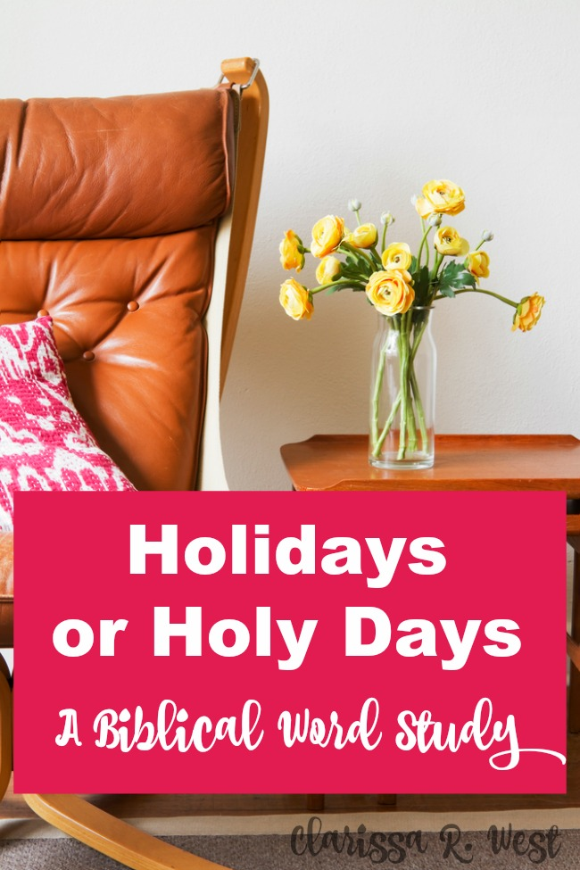Holidays or Holy Days - A Biblical Word Study