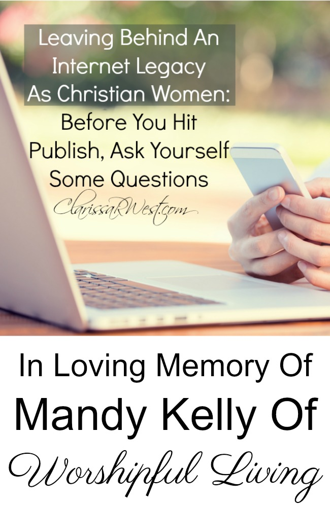 Leaving behind an internet legacy as Christian women: before you hit publish, ask yourself some questions | in loving memory of many kelly of worshipful living