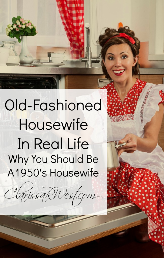 Old Fashioned Housewife In Real Life Why You Should Be A1950's Housewife