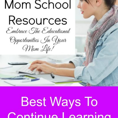 Mom School Resources – Best Ways To Continue Learning As A Busy Mom