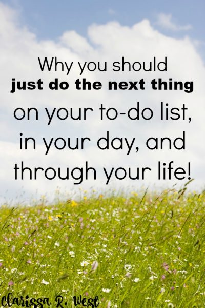 Why you should just do the next thing on your to-do list, in your day, and through your life!