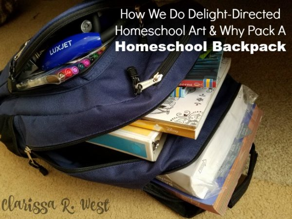 How We Do Delight-Directed Homeschool Art Why Pack A Homeschool Backpack