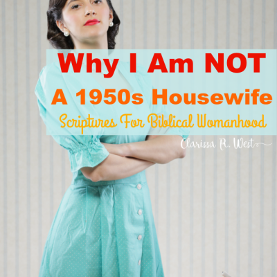 Why I Am NOT A 1950s Housewife | Scriptures For Biblical Womanhood