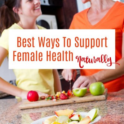 Best Ways To Support Female Health Naturally