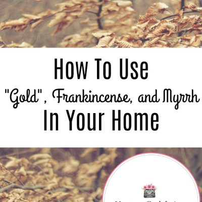 How To Use Gold, Frankincense, and Myrrh In Your Home