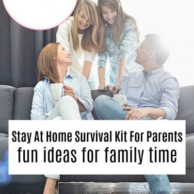 Stay At Home Survival Kit For Parents | fun ideas for family time