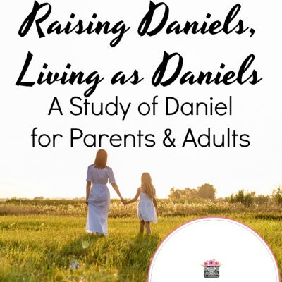 Raising Daniels, Living as Daniels | A Study of Daniel for Parents & Adults | FREE Printable