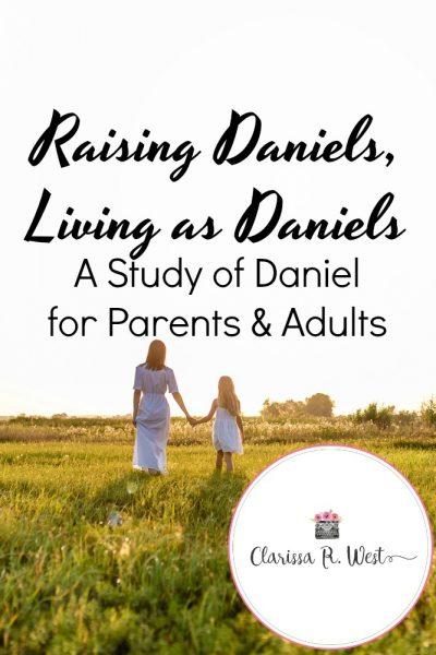 Raising Daniels, Living as Daniels | - A Study of Daniel for Parents & Adults