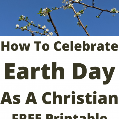 How To Celebrate Earth Day As A Christian | FREE Printable